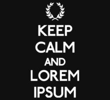 Keep Calm and LOREM IPSUM by karlangas