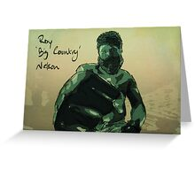 Roy 'Big Country' Nelson Greeting Card