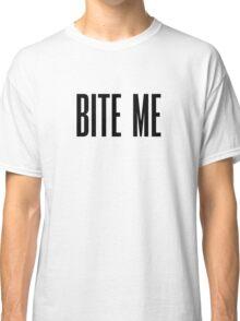 """""""Bite Me"""" Classic T-Shirt"""
