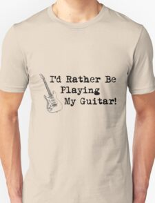 I'd Rather Be Playing Guitar Unisex T-Shirt