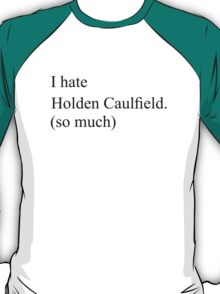 I hate Holden Caulfield T-Shirt