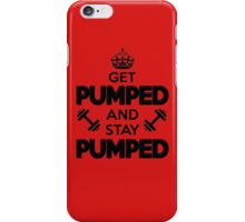 Get Pumped and Stay Pumped iPhone Case/Skin