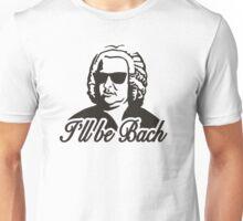 I'll be Bach Unisex T-Shirt