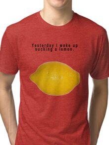 "90's Alternative ""Yesterday I woke up sucking a lemon"" Rock  Tri-blend T-Shirt"