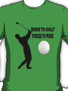 ☝ ☞ BORN 2 GOLF FORCED 2 WORK TEE SHIRT☝ ☞ T-Shirt
