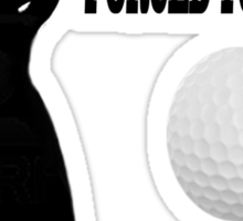 ☝ ☞ BORN 2 GOLF FORCED 2 WORK TEE SHIRT☝ ☞ Sticker