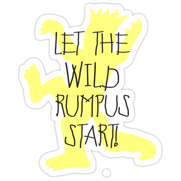 Let the wild rumpus start by sweetsisters