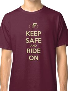 Keep Safe And Ride On Classic T-Shirt