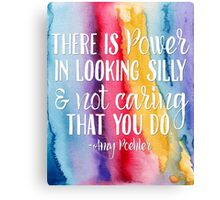 """There is Power in Looking Silly and Not Caring That You Do"""" -Amy Poehler Watercolor Quote Canvas Print"""