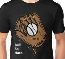 Ball So Hard. Unisex T-Shirt
