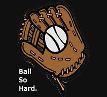 Ball So Hard. Unisex T-Shirt
