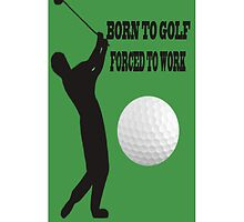 ☝ ☞ BORN 2 GOLF FORCED 2 WORK IPHONE CASE ☝ ☞ by ✿✿ Bonita ✿✿ ђєℓℓσ