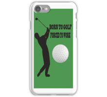 ☝ ☞ BORN 2 GOLF FORCED 2 WORK IPHONE CASE ☝ ☞ iPhone Case/Skin
