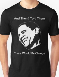 There Would Be Change... Unisex T-Shirt
