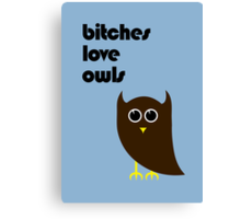 Bitches Love Owls Canvas Print