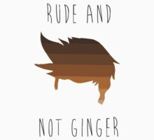 really rude and not ginger by ahahanna