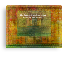 The future depends on what we do in the present Canvas Print