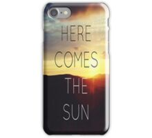 Here Comes The Sun - Iphone Case  iPhone Case/Skin