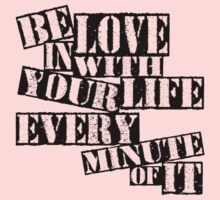 Be In Love With Your Life by edwardengland
