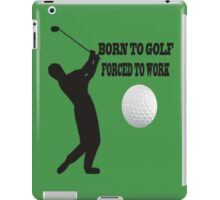 ☝ ☞ BORN 2 GOLF FORCED 2 WORK IPAD CASE ☝ ☞ iPad Case/Skin