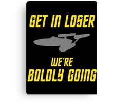 Get In Loser, We're Boldly Going! Canvas Print