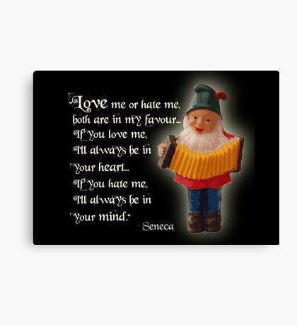 Love Me or Hate Me, Seneca saying with Gnome Canvas Print