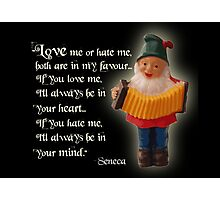 Love Me or Hate Me, Seneca saying with Gnome Photographic Print