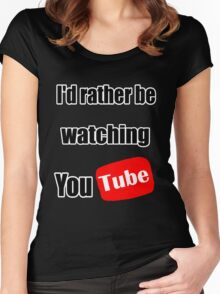 I'd rather be watching YouTube! Women's Fitted Scoop T-Shirt