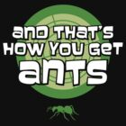 And that&#x27;s how you get ants (green) by Fanboy30