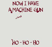 Die Hard: Now I have a machine gun Ho Ho Ho Unisex T-Shirt