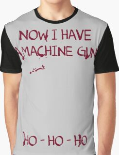 Die Hard: Now I have a machine gun Ho Ho Ho Graphic T-Shirt