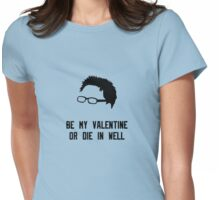 Be my valentine or die in a well Womens Fitted T-Shirt