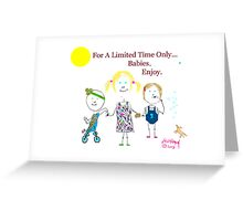 For A Limited Time...Babies Greeting Card