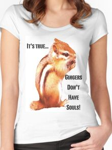 It's True...Gingers Don't Have Souls! Women's Fitted Scoop T-Shirt