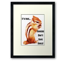 It's True...Gingers Don't Have Souls! Framed Print
