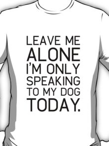 Only my dog understands. T-Shirt