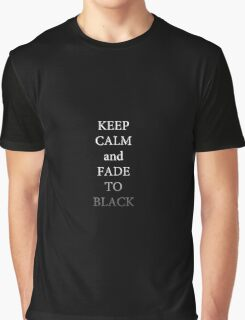 Keep Calm and Fade to Black (Theater) Graphic T-Shirt