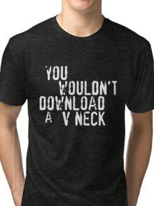 You wouldn't download a V Neck Tri-blend T-Shirt
