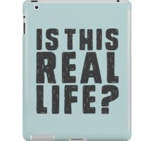 Is this real life? iPad Case/Skin