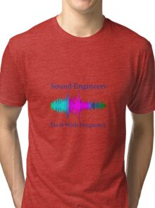 Sound Engineers Do It With Frequency Tri-blend T-Shirt