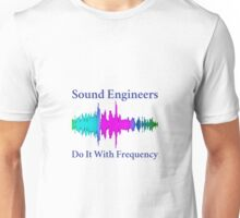 Sound Engineers Do It With Frequency Unisex T-Shirt