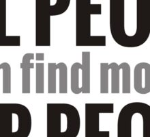 If we can find the money to kill people, we can find the money to help people Sticker