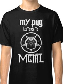 MY PUG LISTENS TO METAL Classic T-Shirt