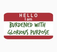 Hello, I Am Burdened With Glorious Purpose by rexannakay