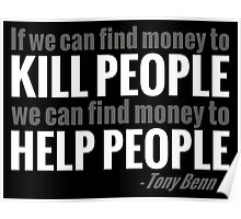 If we can find the money to kill people, we can find the money to help people Poster
