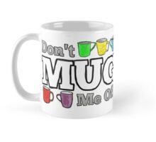 Don't Mug Me Off! Mug