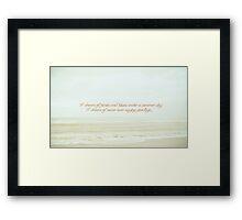 I dream of never ever saying goodbye.   Framed Print