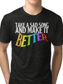 Take a Sad Song! Tri-blend T-Shirt