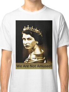 We Are Not Amused Classic T-Shirt