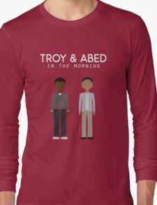Troy & Abed in the Morning Long Sleeve T-Shirt